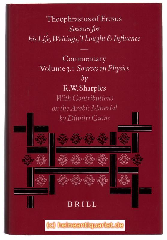 Sources for his life, writings thought and influence. Commentary Volume 3.1. Sources on Physics. (Text 137-223) by R.W.Sharples with Contributions on the Arabic Material by Dimitri Gutas. - Theophrastus of Eresus