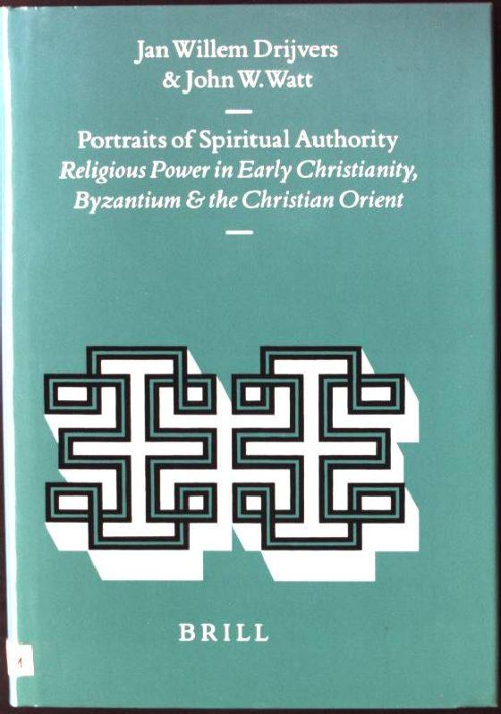 Portraits of Spiritual Authority: Religious Power in Early Christianity, Byzantium and the Christian Orient Religions in the Graeco-roman World, Volume 137 - Drijvers, Jan Willem and John Watt