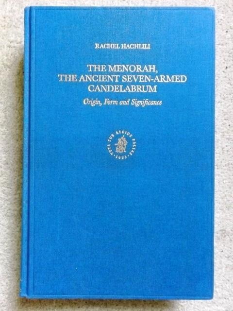 The Menorah, the Ancient Seven-Armed Candelabrum: Origin, Form and Significance (Supplements to the Journal for the Study of Judaism) - Rachel Hachlili