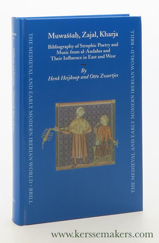 Muwassah, Zajal, Kharja. Bibliography of Strophic Poetry and Music from al-Andalus and Their Influence in East and West. - Heijkoop, Henk / Otto Zwartjes.