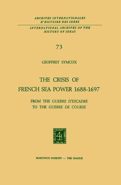 The Crisis of French Sea Power, 1688-1697 - Geoffrey Symcox
