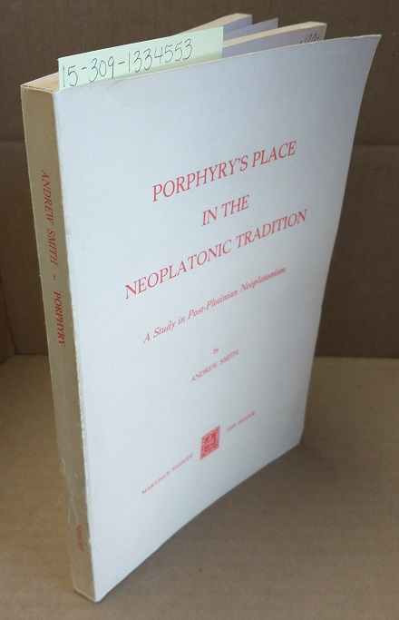 Porphyry's Place in the Neoplatonic Tradition: A Study in Post-Plotinian Neoplatonism - Smith, Andrew