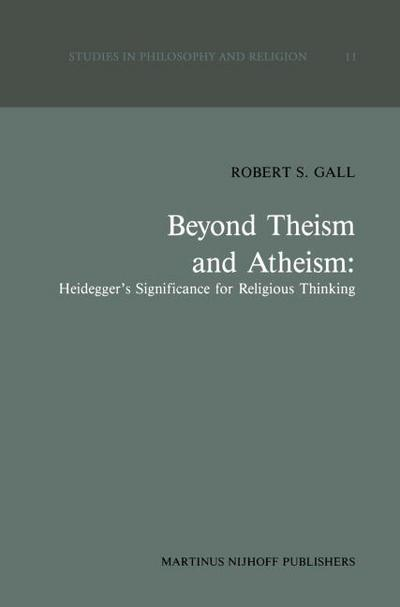 Beyond Theism and Atheism: Heidegger's Significance for Religious Thinking - R. S. Gall
