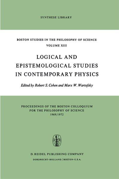 Logical and Epistemological Studies in Contemporary Physics (=Boston Studies in the Philosophy and History of Science, 13). - Cohen, Robert S. and Marx W. Wartofsky