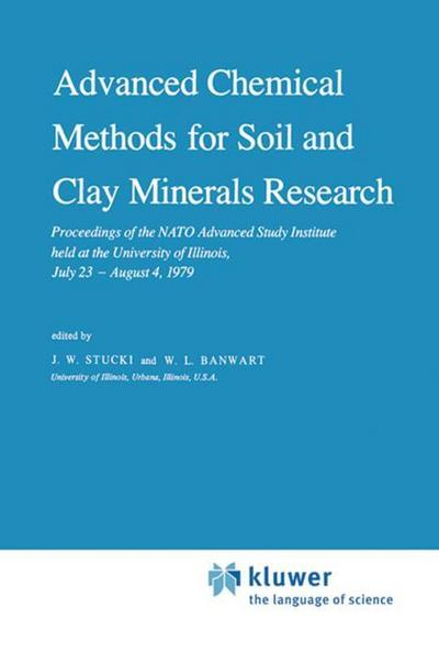 Advanced Chemical Methods for Soil and Clay Minerals Research : Proceedings of the NATO Advanced Study Institute held at the University of Illinois, July 23 - August 4, 1979 - W. L. Banwart