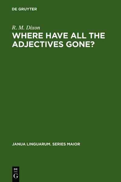 Where Have All the Adjectives Gone?: And Other Essays in Semantics and Syntax (Janua Linguarum. Series Maior)