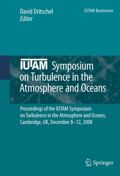 IUTAM Symposium on Turbulence in the Atmosphere and Oceans : Proceedings of the IUTAM Symposium on Turbulence in the Atmosphere and Oceans, Cambridge, UK, December 8 ¿ 12, 2008 - David Dritschel