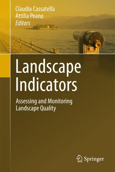Landscape Indicators : Assessing and Monitoring Landscape Quality - Claudia Cassatella