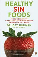 Healthy Sin Foods: 101 Delicious Recipes to Maximize the Taste and Nutrition and Help You Lose Weight