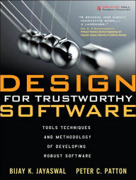 Design for Trustworthy Software: Tools, Techniques, and Methodology of Developing Robust Software - Bijay K. Jayaswal