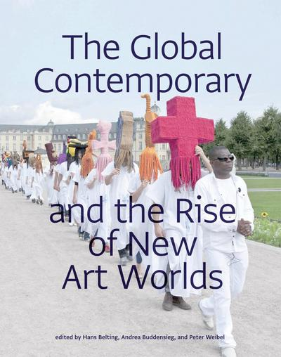 Global Contemporary and the Rise of New Art Worlds - Hans Belting