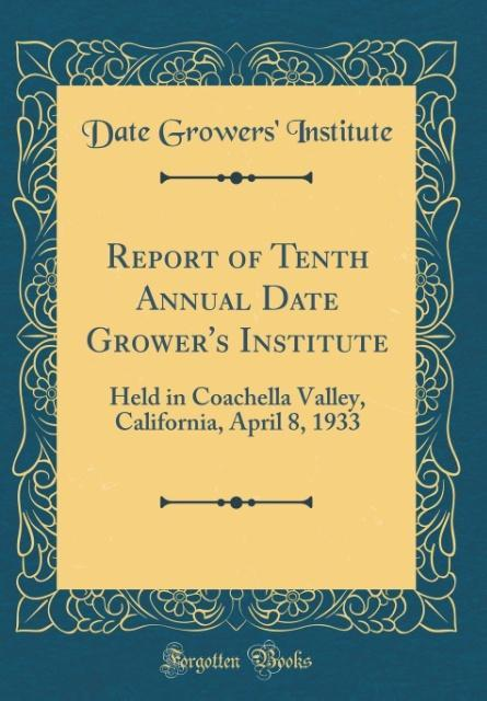 Report of Tenth Annual Date Grower´s Institute als Buch von Date Growers´ Institute - Date Growers´ Institute