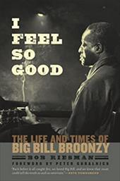 I Feel So Good: The Life and Times of Big Bill Broonzy - Riesman, Bob / Guralnick, Peter / Townshend, Pete