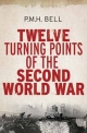 Twelve Turning Points of the Second World War - P. M. H. Bell