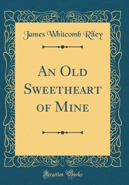 An Old Sweetheart of Mine (Classic Reprint) als Buch von James Whitcomb Riley