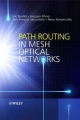 Path Routing in Mesh Optical Networks - Eric Bouillet; Ramu Ramamurthy; Jean-Francois Labourdette; Georgios Ellinas