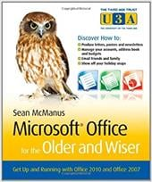 Microsoft Office for the Older and Wiser: Get Up and Running with Office 2010 and Office 2007 - McManus, Sean