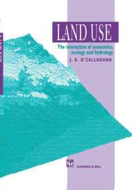 Land Use: The Interaction of Economics, Ecology and Hydrology - J.R. O'Callaghan