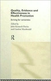 Quality, Evidence and Effectiveness in Health Promotion: Striving for Certainties - John Kenneth Davies (Editor), Gordon MacDonald (Editor)