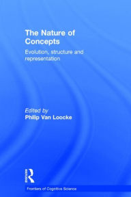 The Nature of Concepts: Evolution, Structure and Representation - Philip Van Loocke