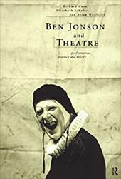 Ben Jonson and Theatre: Performance, Practice and Theory - Cave, Richard / Schafer, Elizabeth / Woolland, Brian