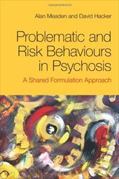 Problematic and Risk Behaviours in Psychosis: A Shared Formulation Approach - Meaden, Alan / Hacker, David