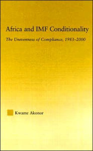 Africa and IMF Conditionality: The Unevenness of Compliance, 1983-2000 - Kwame Akonor