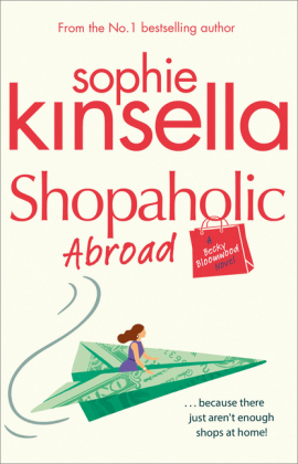 Shopaholic: Shopaholic Abroad - Because there just aren't enough shops at home - Kinsella, Sophie