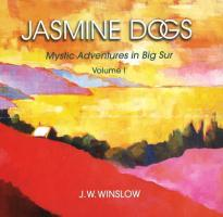 Jasmine Dogs: Mystic Adventures in Big Sur, Volume I