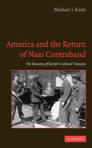 America and the Return of Nazi Contraband: The Recovery of Europe's Cultural Treasures - Michael J. Kurtz