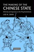 The Making of the Chinese State: Ethnicity and Expansion on the Ming Borderlands