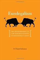 Eurolegalism: The Transformation of Law and Regulation in the European Union - Kelemen, R. Daniel
