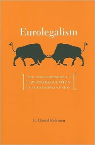 Eurolegalism: The Transformation of Law and Regulation in the European Union - R. Daniel Kelemen