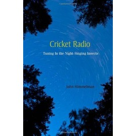 Cricket Radio: Tuning in the Night-Singing Insects - John Himmelman