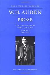 The Complete Works of W.H. Auden: Prose and Travel Books in Prose and Verse: Volume I. 1926-1938 - Auden, W. H. / Mendelson, Edward