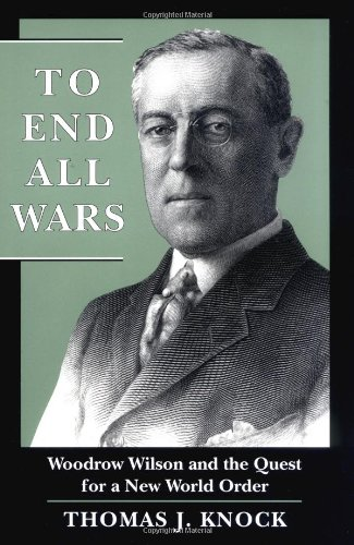 To End All Wars: Woodrow Wilson and the Quest for a New World Order  Auflage: Reprint - Knock, Thomas J.