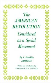 The American Revolution Considered as a Social Movement - Jameson, J. Franklin / Jameson, John Franklin / Jameson, Storm
