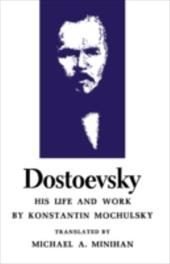 Dostoevsky: His Life and Work - Mochulsky, Konstantin / Minihan, Michael A.