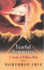 Fearful Symmetry: A Study of William Blake - Frye, Northrop