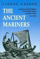 The Ancient Mariners - Seafarers and Sea Fighters of the Mediterranean in Ancient Times., Second Edition - L. Casson