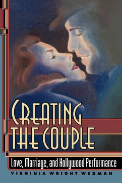 Creating the Couple: Love, Marriage, and Hollywood Performance - Wexman, Virginia Wexman