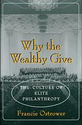 Why the Wealthy Give: The Culture of Elite Philanthropy - Ostrower, Francie