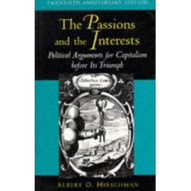 The Passions And The Interests: Political Arguments For Capitalism Before Its Triumph - Albert O. Hirschman