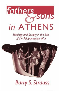 Fathers and Sons in Athens: Ideology and Society in the Era of the Peloponnesian War - Strauss, Barry S.