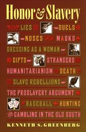 Honor and Slavery: Lies, Duels, Noses, Masks, Dressing as a Woman, Gifts, Strangers, Humanitarianism, Death, Slave Rebellions, the - Greenberg, Kenneth S.