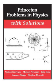 Princeton Problems in Physics with Solutions - Nathan Newbury