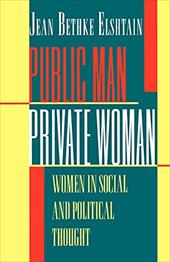 Public Man, Private Woman: Women in Social and Political Thought - Elshtain, Jean Bethke