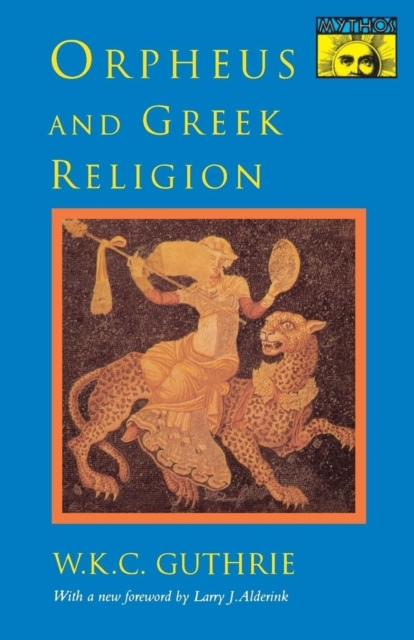 Orpheus and Greek Religion - A Study of the Orphic Movement