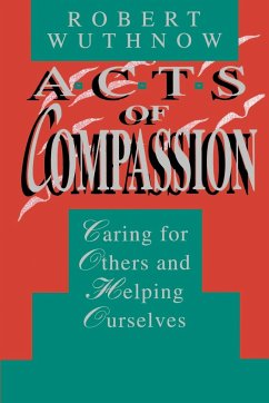 Acts of Compassion: Caring for Others and Helping Ourselves - Wuthnow, Robert