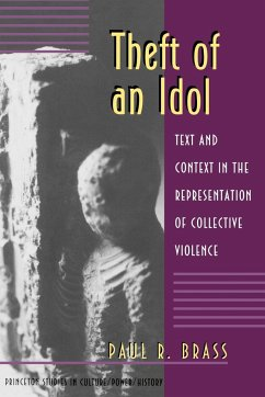 Theft of an Idol: Text and Context in the Representation of Collective Violence - Brass, Paul R.